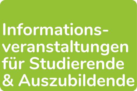 Informationsveranstaltungen für Studierende und Auszubildende